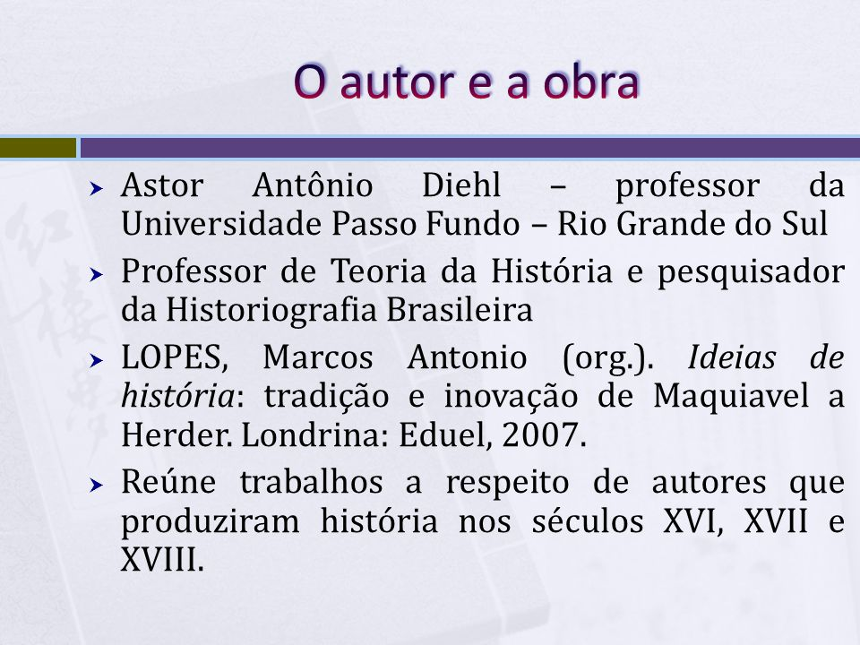 Astor Antônio Diehl – professor da Universidade Passo Fundo – Rio Grande do Sul Professor de Teoria da História e pesquisador da Historiografia Brasil