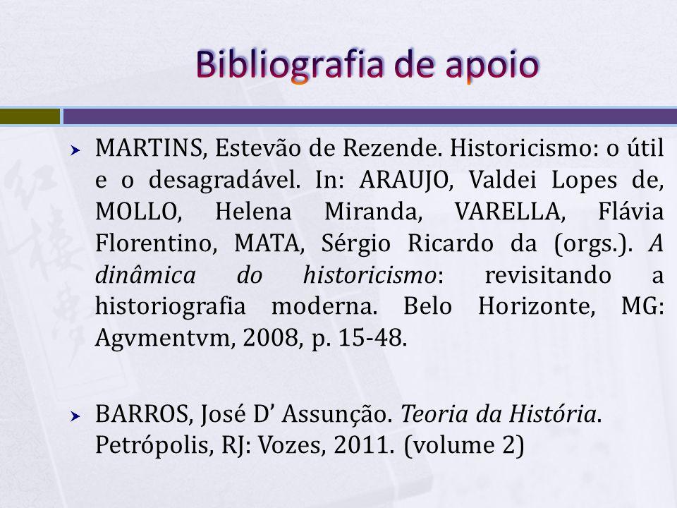 MARTINS, Estevão de Rezende. Historicismo: o útil e o desagradável. In: ARAUJO, Valdei Lopes de, MOLLO, Helena Miranda, VARELLA, Flávia Florentino, MA