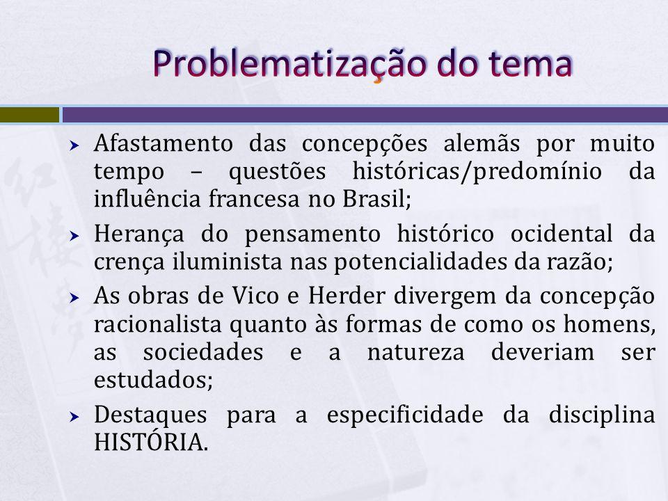 Afastamento das concepções alemãs por muito tempo – questões históricas/predomínio da influência francesa no Brasil; Herança do pensamento histórico o