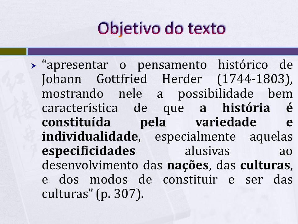 apresentar o pensamento histórico de Johann Gottfried Herder (1744-1803), mostrando nele a possibilidade bem característica de que a história é consti