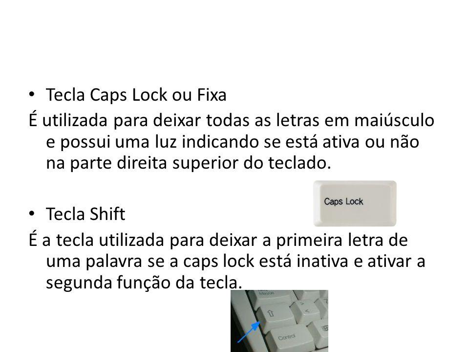 Tecla Caps Lock ou Fixa É utilizada para deixar todas as letras em maiúsculo e possui uma luz indicando se está ativa ou não na parte direita superior