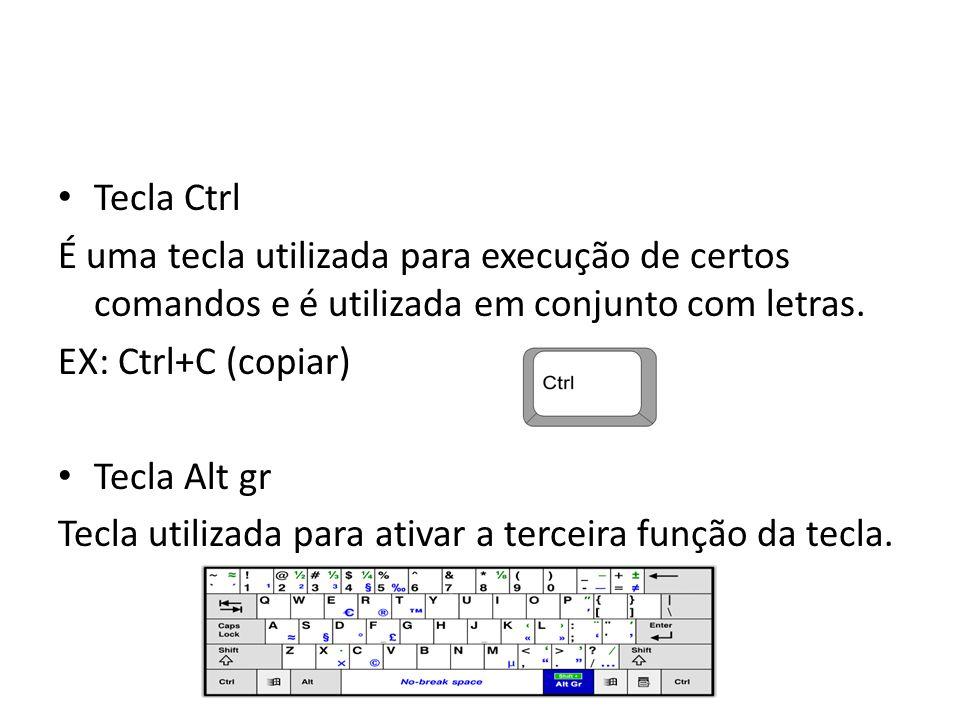 Tecla Ctrl É uma tecla utilizada para execução de certos comandos e é utilizada em conjunto com letras. EX: Ctrl+C (copiar) Tecla Alt gr Tecla utiliza