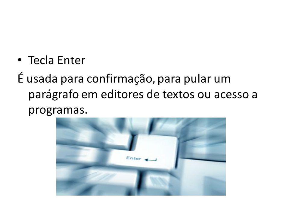 Tecla Enter É usada para confirmação, para pular um parágrafo em editores de textos ou acesso a programas.