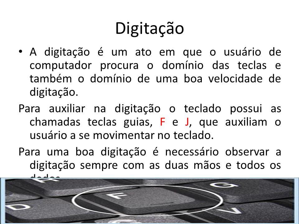 Digitação A digitação é um ato em que o usuário de computador procura o domínio das teclas e também o domínio de uma boa velocidade de digitação. Para