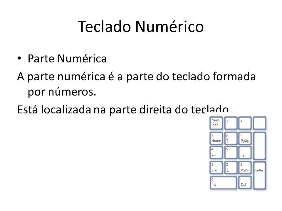 Teclado Numérico Parte Numérica A parte numérica é a parte do teclado formada por números. Está localizada na parte direita do teclado.