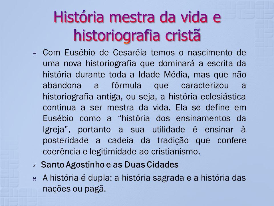 Com Eusébio de Cesaréia temos o nascimento de uma nova historiografia que dominará a escrita da história durante toda a Idade Média, mas que não aband