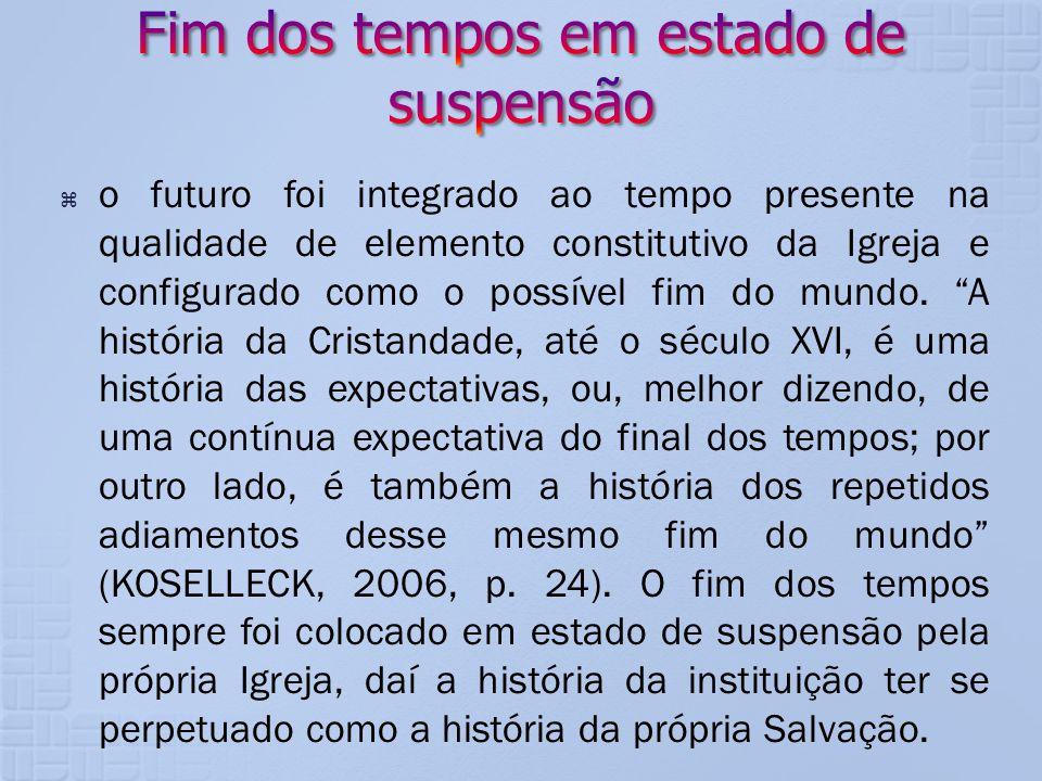 o futuro foi integrado ao tempo presente na qualidade de elemento constitutivo da Igreja e configurado como o possível fim do mundo. A história da Cri