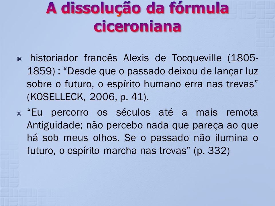historiador francês Alexis de Tocqueville (1805- 1859) : Desde que o passado deixou de lançar luz sobre o futuro, o espírito humano erra nas trevas (K