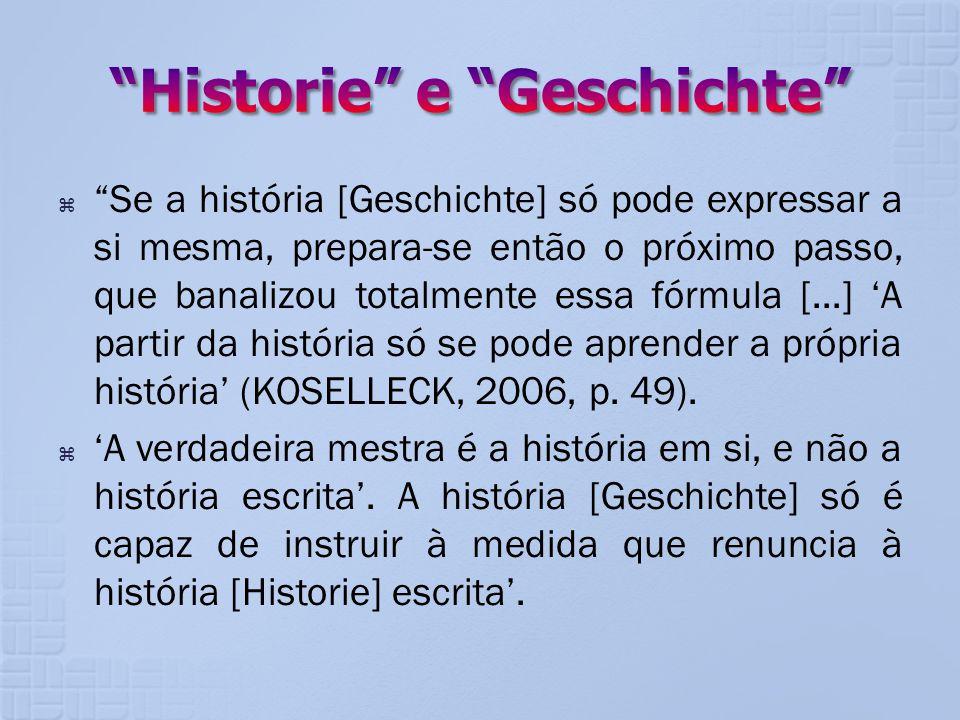 Se a história [Geschichte] só pode expressar a si mesma, prepara-se então o próximo passo, que banalizou totalmente essa fórmula [...] A partir da his