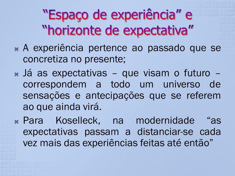 A experiência pertence ao passado que se concretiza no presente; Já as expectativas – que visam o futuro – correspondem a todo um universo de sensaçõe