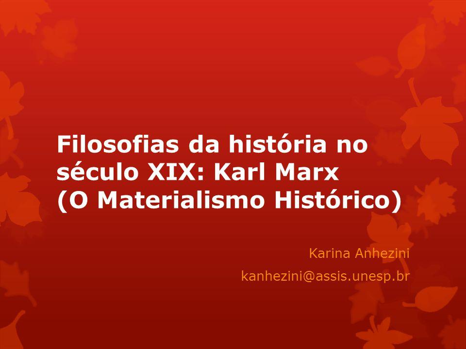 Filosofias da história no século XIX: Karl Marx (O Materialismo Histórico) Karina Anhezini kanhezini@assis.unesp.br