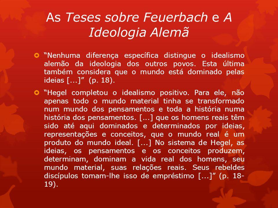 As Teses sobre Feuerbach e A Ideologia Alemã Nenhuma diferença específica distingue o idealismo alemão da ideologia dos outros povos. Esta última tamb