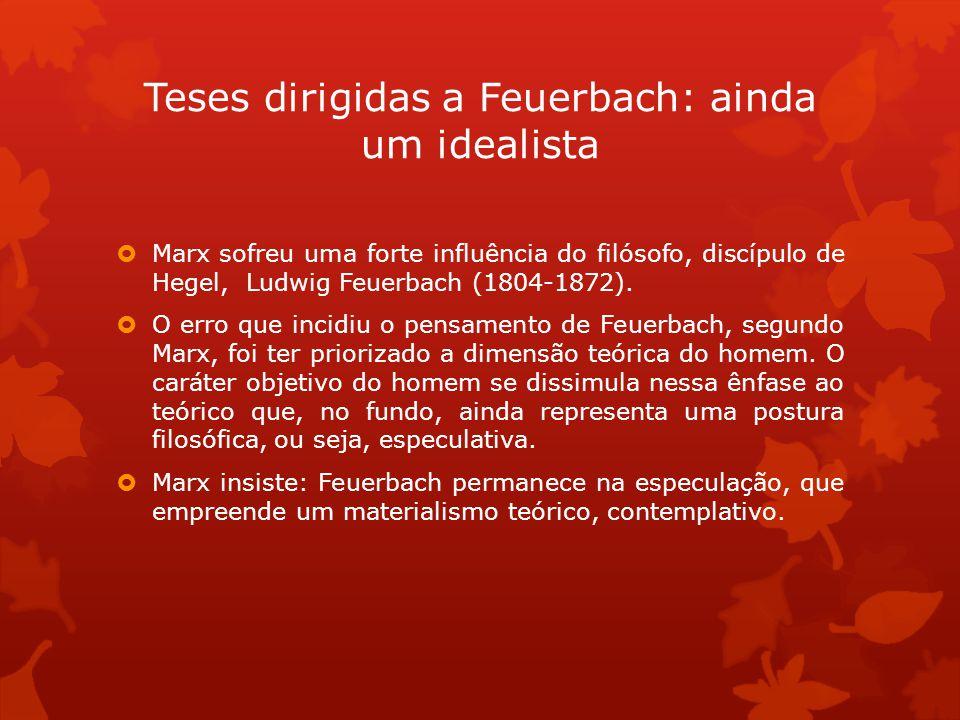 Marx sofreu uma forte influência do filósofo, discípulo de Hegel, Ludwig Feuerbach (1804-1872). O erro que incidiu o pensamento de Feuerbach, segundo