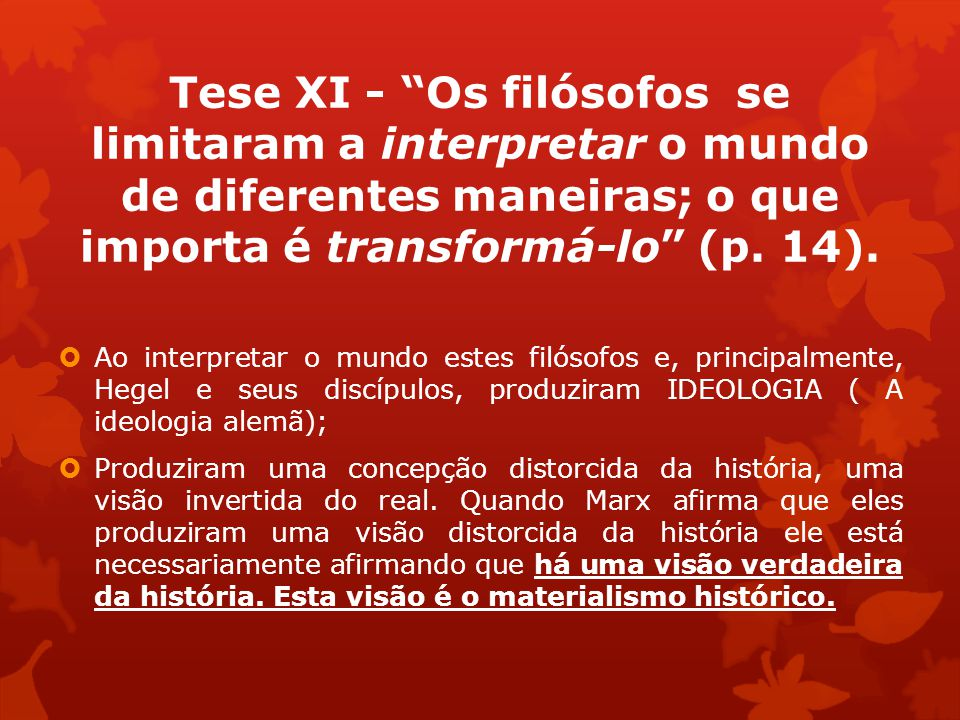 Tese XI - Os filósofos se limitaram a interpretar o mundo de diferentes maneiras; o que importa é transformá-lo (p.
