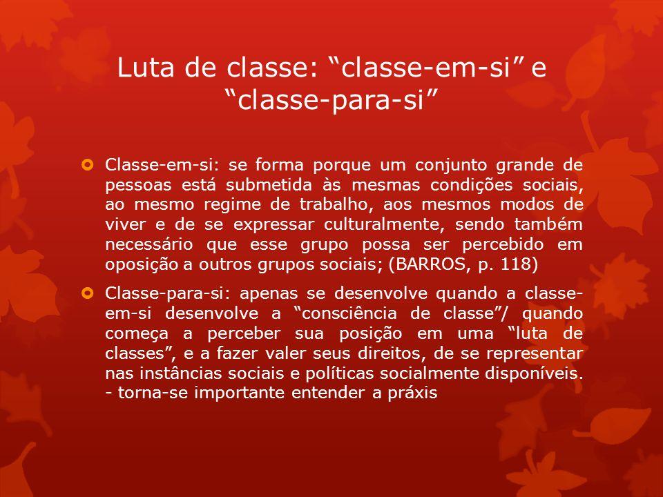 Classe-em-si: se forma porque um conjunto grande de pessoas está submetida às mesmas condições sociais, ao mesmo regime de trabalho, aos mesmos modos