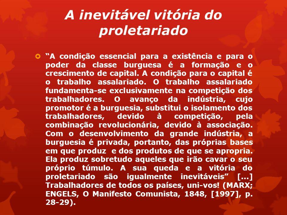A inevitável vitória do proletariado A condição essencial para a existência e para o poder da classe burguesa é a formação e o crescimento de capital.