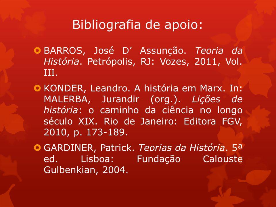Bibliografia de apoio: BARROS, José D Assunção. Teoria da História. Petrópolis, RJ: Vozes, 2011, Vol. III. KONDER, Leandro. A história em Marx. In: MA
