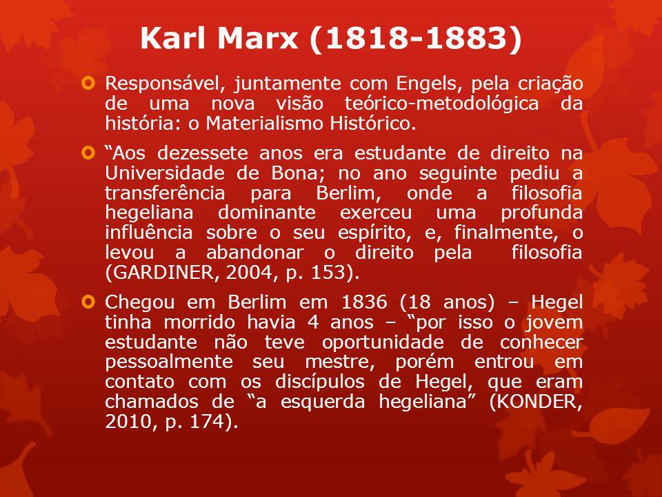 Karl Marx (1818-1883) Responsável, juntamente com Engels, pela criação de uma nova visão teórico-metodológica da história: o Materialismo Histórico. A
