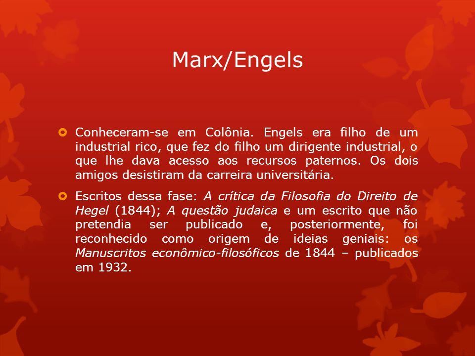 Marx/Engels Conheceram-se em Colônia. Engels era filho de um industrial rico, que fez do filho um dirigente industrial, o que lhe dava acesso aos recu