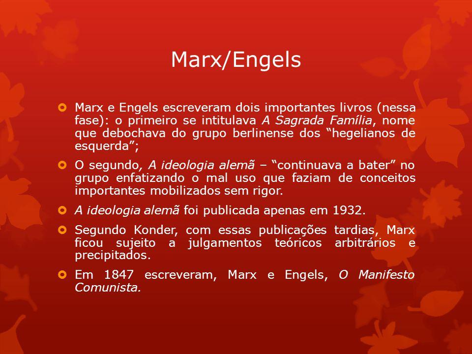 Marx/Engels Marx e Engels escreveram dois importantes livros (nessa fase): o primeiro se intitulava A Sagrada Família, nome que debochava do grupo berlinense dos hegelianos de esquerda; O segundo, A ideologia alemã – continuava a bater no grupo enfatizando o mal uso que faziam de conceitos importantes mobilizados sem rigor.