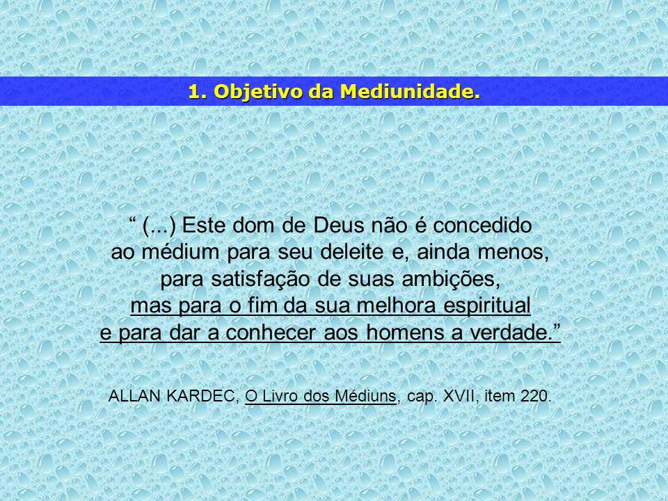 (...) Este dom de Deus não é concedido ao médium para seu deleite e, ainda menos, para satisfação de suas ambições, mas para o fim da sua melhora espi