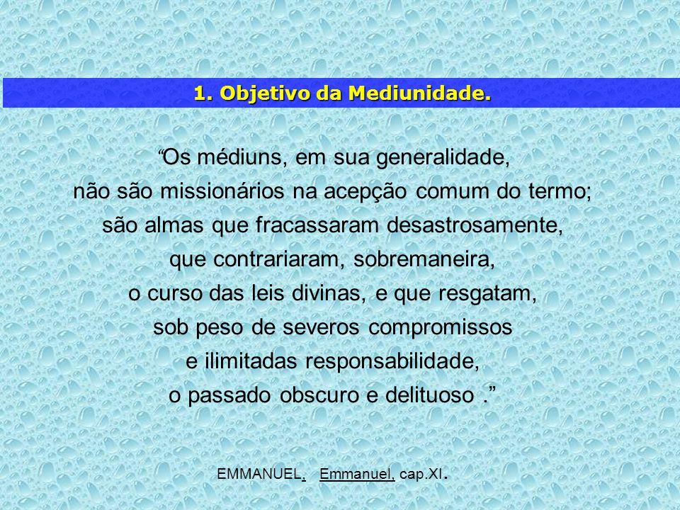 Os médiuns, em sua generalidade, não são missionários na acepção comum do termo; são almas que fracassaram desastrosamente, que contrariaram, sobreman
