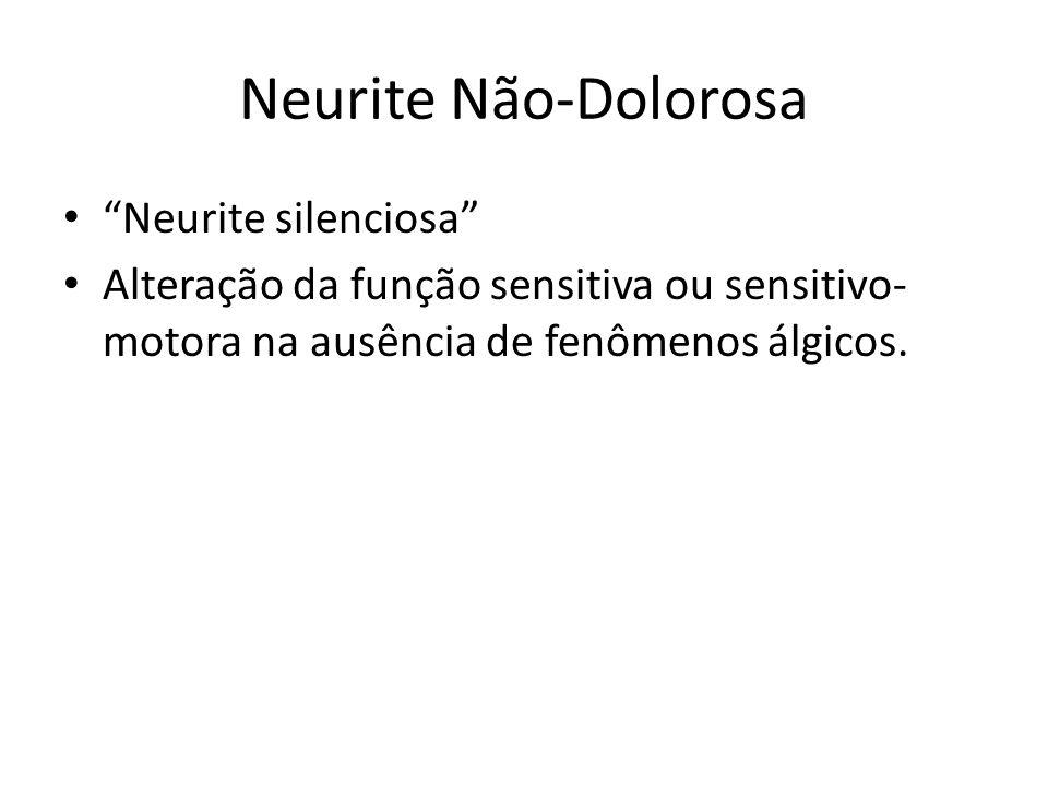 Neurite Não-Dolorosa Neurite silenciosa Alteração da função sensitiva ou sensitivo- motora na ausência de fenômenos álgicos.