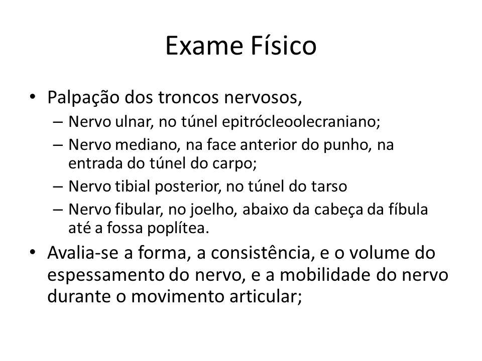 Exame Físico Palpação dos troncos nervosos, – Nervo ulnar, no túnel epitrócleoolecraniano; – Nervo mediano, na face anterior do punho, na entrada do t