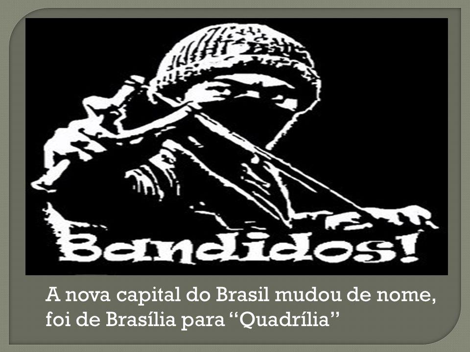 A nova capital do Brasil mudou de nome, foi de Brasília para Quadrília
