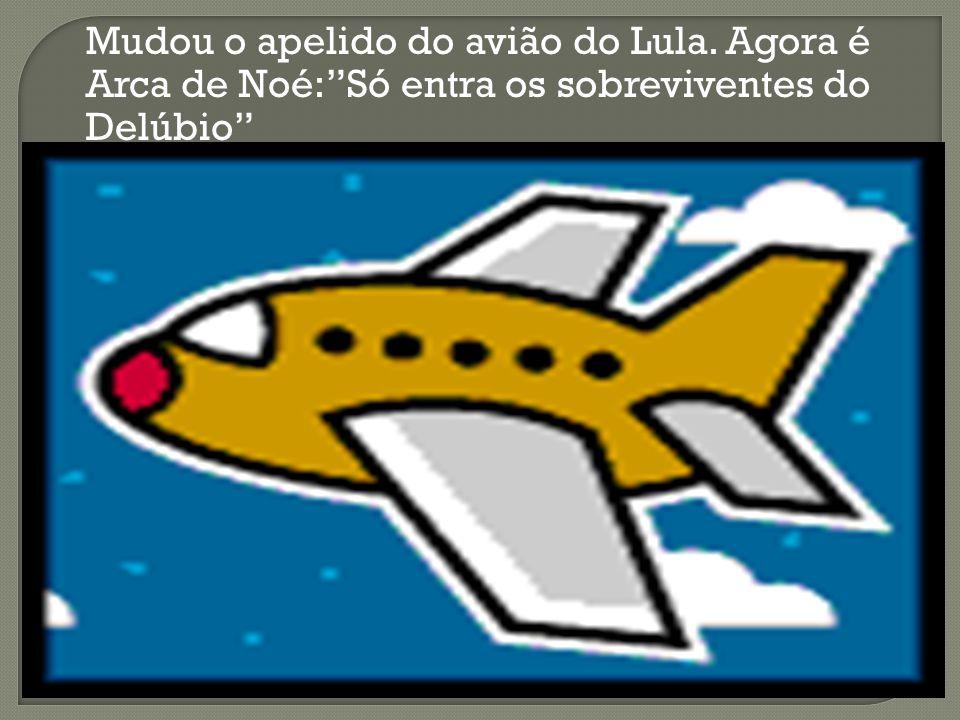 Mudou o apelido do avião do Lula. Agora é Arca de Noé:Só entra os sobreviventes do Delúbio