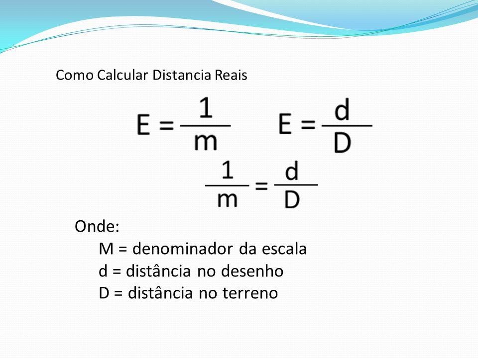 Onde: M = denominador da escala d = distância no desenho D = distância no terreno Como Calcular Distancia Reais