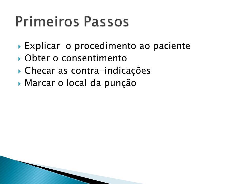 Explicar o procedimento ao paciente Obter o consentimento Checar as contra-indicações Marcar o local da punção