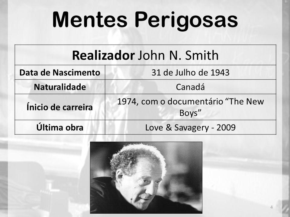 Mentes Perigosas Realizador John N. Smith Data de Nascimento31 de Julho de 1943 NaturalidadeCanadá Ínicio de carreira 1974, com o documentário The New