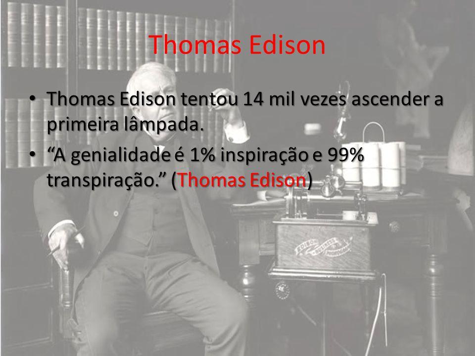 Thomas Edison Thomas Edison tentou 14 mil vezes ascender a primeira lâmpada. Thomas Edison tentou 14 mil vezes ascender a primeira lâmpada. A genialid