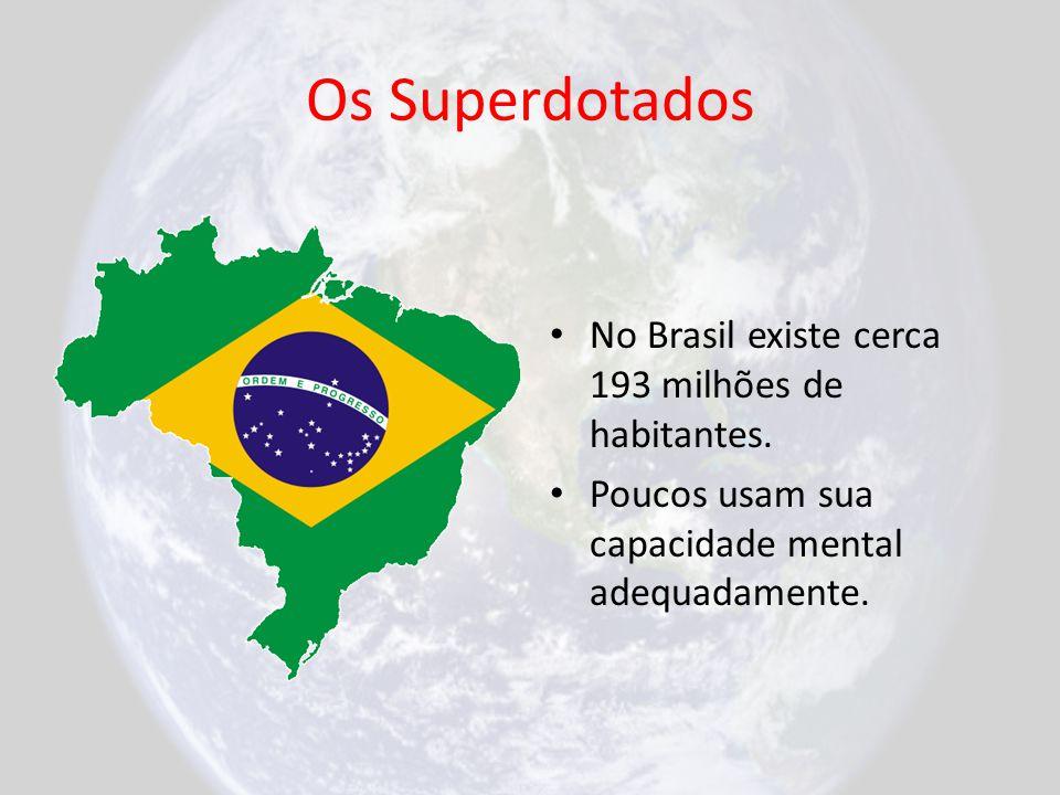 Os Superdotados No Brasil existe cerca 193 milhões de habitantes. Poucos usam sua capacidade mental adequadamente.