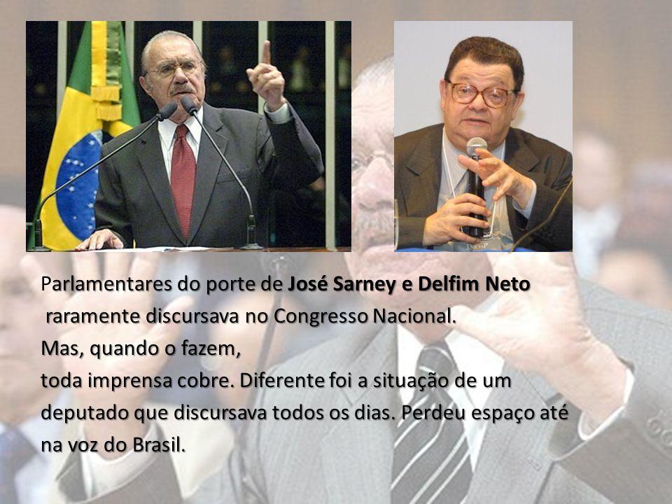 arlamentares do porte de José Sarney e Delfim Neto Parlamentares do porte de José Sarney e Delfim Neto raramente discursava no Congresso Nacional. rar