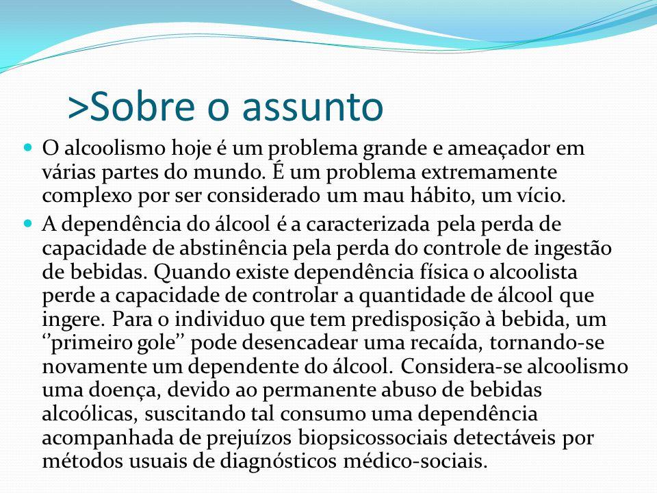 >Sobre o assunto O alcoolismo hoje é um problema grande e ameaçador em várias partes do mundo. É um problema extremamente complexo por ser considerado