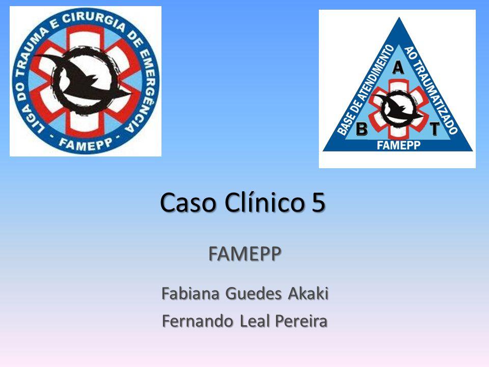 Caso Clínico 5 FAMEPP Fabiana Guedes Akaki Fernando Leal Pereira