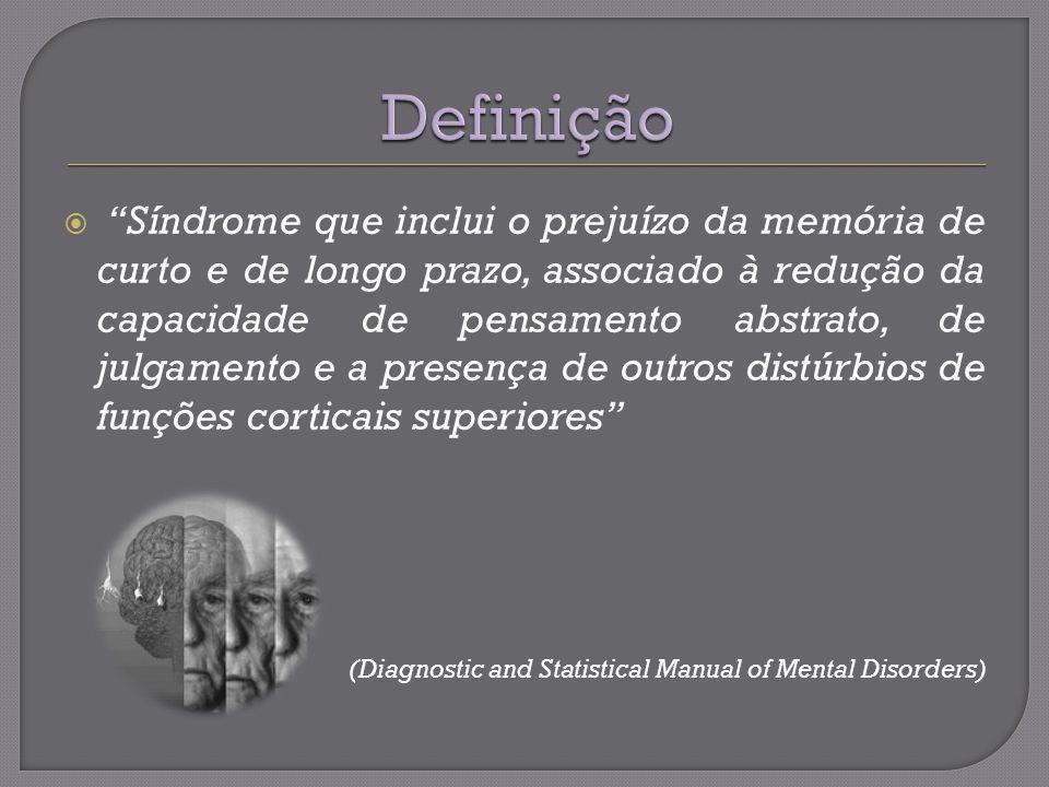Síndrome que inclui o prejuízo da memória de curto e de longo prazo, associado à redução da capacidade de pensamento abstrato, de julgamento e a presença de outros distúrbios de funções corticais superiores (Diagnostic and Statistical Manual of Mental Disorders)