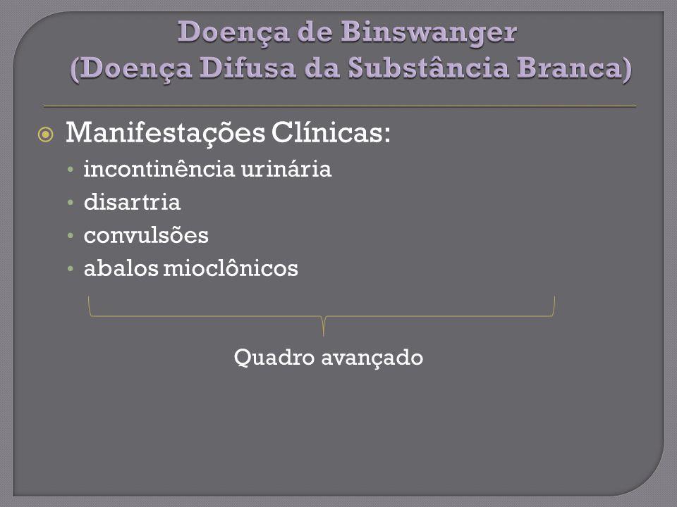 Manifestações Clínicas: incontinência urinária disartria convulsões abalos mioclônicos Quadro avançado