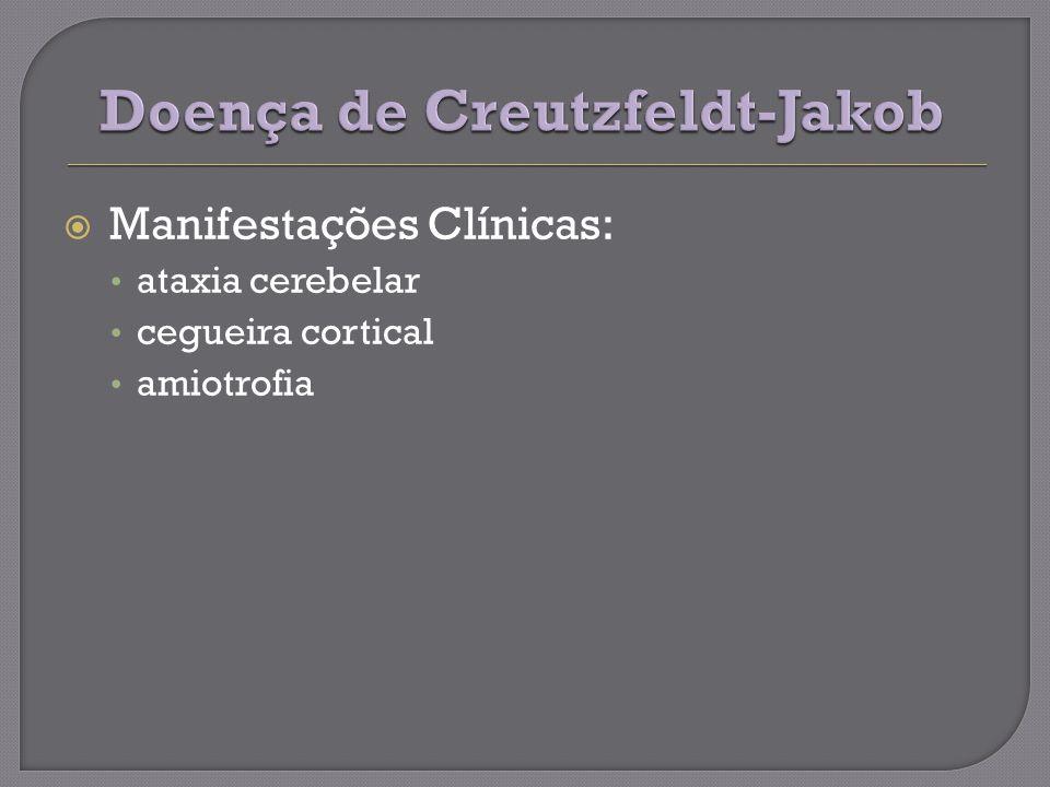 Manifestações Clínicas: ataxia cerebelar cegueira cortical amiotrofia
