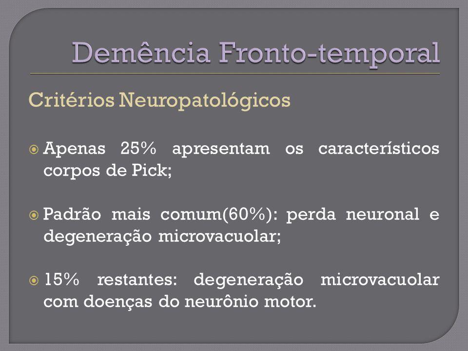Critérios Neuropatológicos Apenas 25% apresentam os característicos corpos de Pick; Padrão mais comum(60%): perda neuronal e degeneração microvacuolar; 15% restantes: degeneração microvacuolar com doenças do neurônio motor.