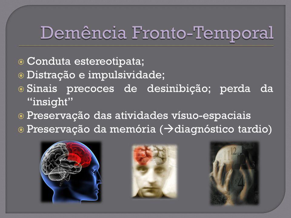 Conduta estereotipata; Distração e impulsividade; Sinais precoces de desinibição; perda da insight Preservação das atividades vísuo-espaciais Preservação da memória ( diagnóstico tardio)