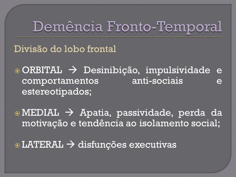 Divisão do lobo frontal ORBITAL Desinibição, impulsividade e comportamentos anti-sociais e estereotipados; MEDIAL Apatia, passividade, perda da motivação e tendência ao isolamento social; LATERAL disfunções executivas