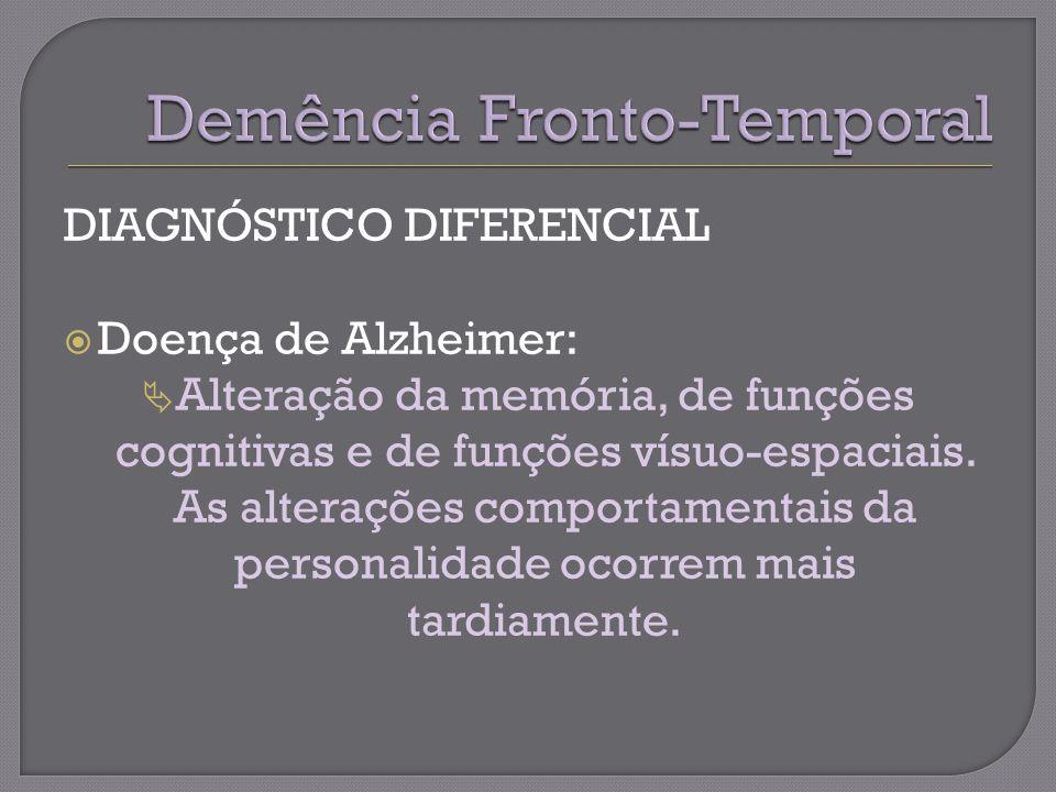 DIAGNÓSTICO DIFERENCIAL Doença de Alzheimer: Alteração da memória, de funções cognitivas e de funções vísuo-espaciais.