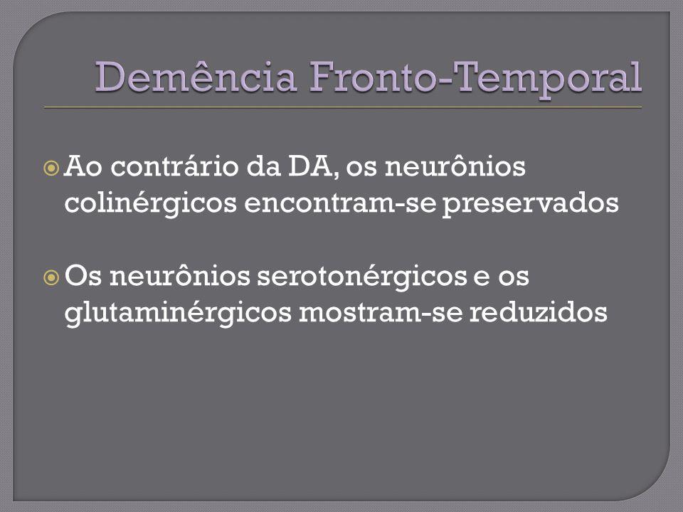 Ao contrário da DA, os neurônios colinérgicos encontram-se preservados Os neurônios serotonérgicos e os glutaminérgicos mostram-se reduzidos