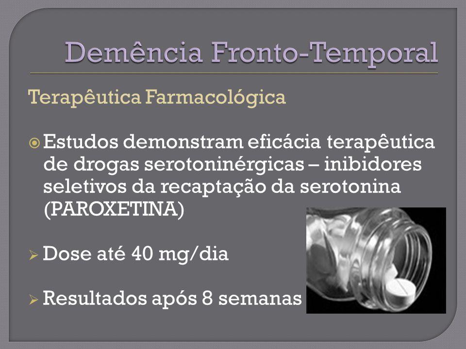 Terapêutica Farmacológica Estudos demonstram eficácia terapêutica de drogas serotoninérgicas – inibidores seletivos da recaptação da serotonina (PAROXETINA) Dose até 40 mg/dia Resultados após 8 semanas