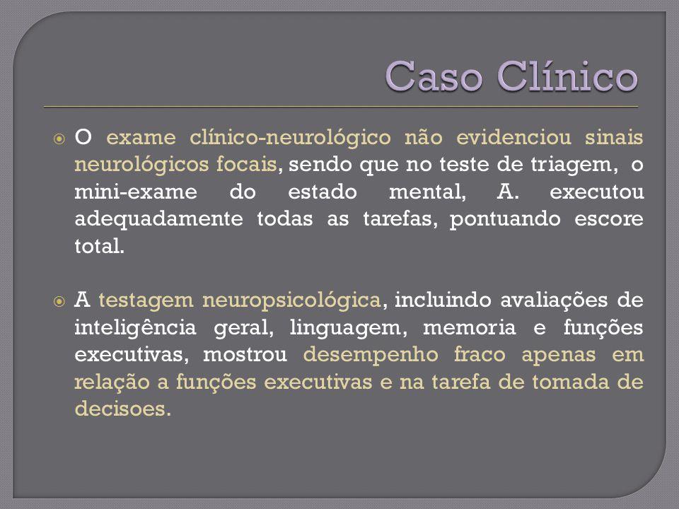 O exame clínico-neurológico não evidenciou sinais neurológicos focais, sendo que no teste de triagem, o mini-exame do estado mental, A.