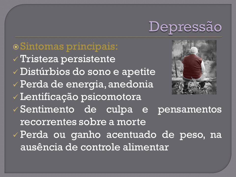 Sintomas principais: Tristeza persistente Distúrbios do sono e apetite Perda de energia, anedonia Lentificação psicomotora Sentimento de culpa e pensamentos recorrentes sobre a morte Perda ou ganho acentuado de peso, na ausência de controle alimentar