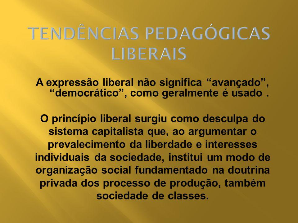 A expressão liberal não significa avançado, democrático, como geralmente é usado. O princípio liberal surgiu como desculpa do sistema capitalista que,
